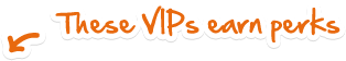 These VIPs earn perks